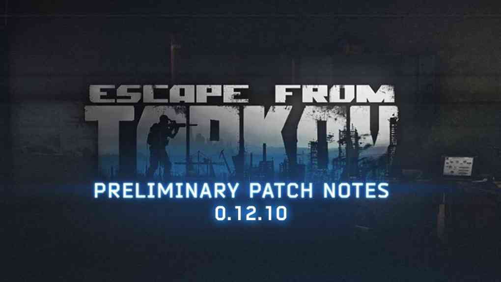 escape from tarkov patch notes 0 12 10